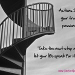 Actions show passions let your life speak for itself