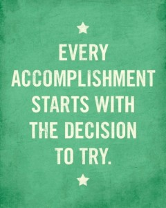accomplishment starts with try